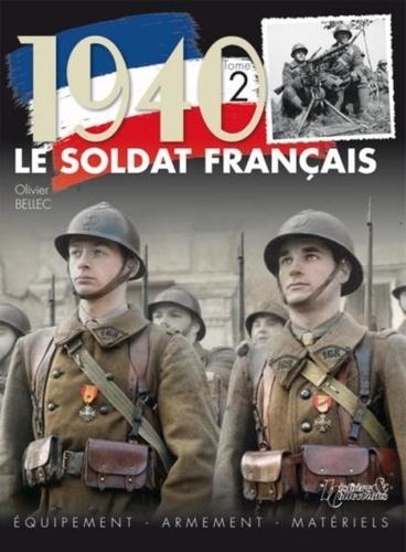Olivier Bellec - 1940, le soldat français - Tome 2, Equipement, armement, matériels.