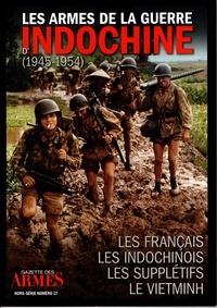 Olivier Bellec - Les armes de la guerre d'Indochine (1945-1954) - Les français ; Les Indochinois ; Les supplétifs ; Le Vietminh.
