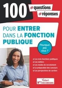 Olivier Bellégo et Pierre-Brice Lebrun - 100 questions-réponses pour entrer dans la fonction publique - Pourquoi pas vous ?.