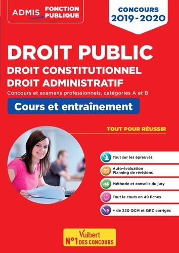 Droit public, Droit constitutionnel - Droit administratif. Concours et examens professionnels, catégorie A et B  Edition 2019-2020