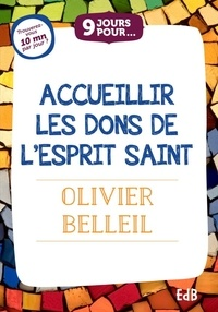 Olivier Belleil - 9 jours pour accueillir les dons de l'Esprit Saint.
