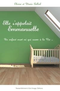 Olivier Belleil - Elle s'appelait Emmanuelle - Un enfant mort-né qui ouvre la vie.