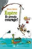 Olivier Belleil - Espère et prends courage - Mode d'emploi pour sortir de la déprime ambiante.