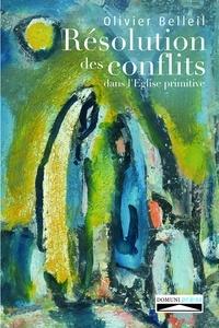 Olivier Belleil - Résolution des conflits dans l'Eglise primitive.