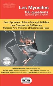 Olivier Benveniste et Zahir Amoura - Les Myosites - Les réponses claires des spécialistes des Centres de Référence, Maladies auto-immunes et systémiques rares.