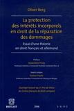Olivier Berg - La protection des intérêts incorporels en droit de la réparation des dommages - Essai d'une théorie en droit français et allemand.