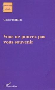 Olivier Berger - Vous ne pouvez pas vous souvenir.