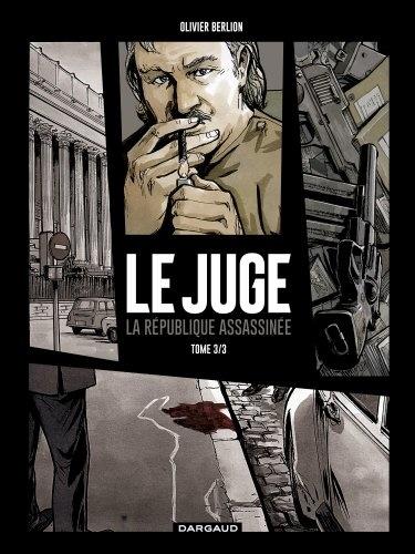 Olivier Berlion - Le Juge - La République assassinée Tome 3 : Chronique d'une mort annoncée.