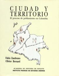 Olivier Bernard et Fabio Zambrano - Ciudad y territorio - El proceso de poblamiento en Colombia.