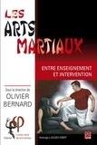 Olivier Bernard - Les arts martiaux. Entre enseignement et intervention.