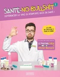 Olivier Bernard - Santé-no bullshit - Différencier le vrai du n'importe quoi en santé !.