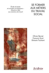 Olivier Bernet et François Sicot - Se former aux métiers du travail social - Etudes de textes et concepts sociologiques - Questions liées aux situations de travail.