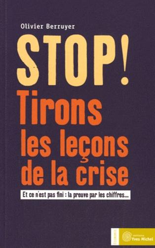 Olivier Berruyer - Stop ! Tirons les leçons de la crise - Et ce n'est pas fini : la preuve par les chiffres....