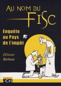 Au nom du Fisc- Enquête au Pays de l'impôt - Olivier Bertaux |