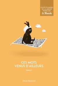 Olivier Bertrand - Ces mots venus d'ailleurs - Volume 1.