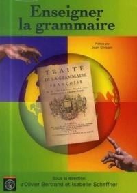 Olivier Bertrand et Isabelle Schaffner - Enseigner la grammaire.