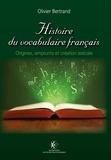 Olivier Bertrand - Histoire du vocabulaire français - Origines, emprunts et création lexicale.