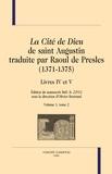 Olivier Bertrand - La Cité de Dieu de saint Augustin traduite par Raoul de Presles (1371-1375) - Livres IV et V, édition du manuscrit BnF fr 22912 Volume 1, tome 2.