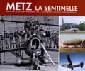 """Olivier Bertrand et Patrick Pallot - Metz la sentinelle - Histoire de la base aérienne 128 """"lieutenant-colonel Jean Dagnaux""""."""
