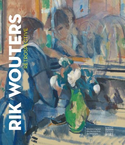 Olivier Bertrand et Stefaan Hautekeete - Rik Wouters - Rétrospective.