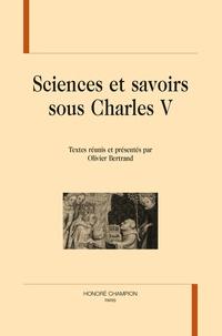 Olivier Bertrand - Sciences et savoirs sous Charles V.