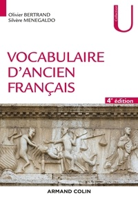 Olivier Bertrand et Silvère Menegaldo - Vocabulaire d'ancien français - 4e éd..