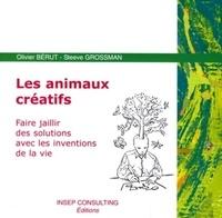 Olivier Bérut et Steeve Grossman - Les animaux créatifs - Faire jaillir des solutions avec les inventions de la vie.