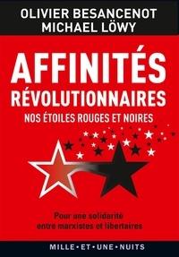 Olivier Besancenot et Michael Löwy - Affinités révolutionnaires - Nos étoiles rouges et noires, pour une solidarité entre marxistes et libertaires.