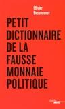 Olivier Besancenot - Petit dictionnaire de la fausse monnaie politique.