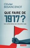 Olivier Besancenot - Que faire de 1917 ? - Une contre-histoire de la révolution russe.
