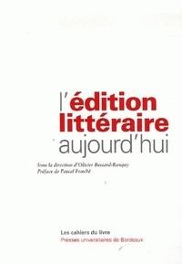 Olivier Bessard-Banquy - L'édition littéraire aujourd'hui.