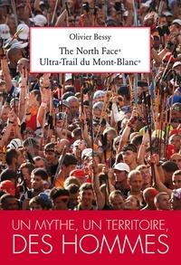 Olivier Bessy - The North Face Ultra Trail du Mont-Blanc - Un mythe, un territoire, des hommes.