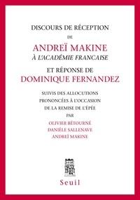 Olivier Betourné et Danièle Sallenave - Discours de réception de Andreï Makine à l'Académie Française et réponse de Dominique Fernandez - Suivis des allocutions prononcées à l'occasion de la remise de l'épée.