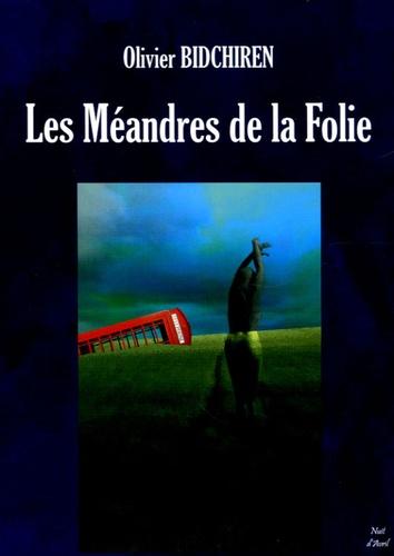 Olivier Bidchiren - Les Méandres de la Folie.