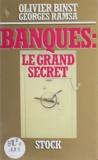 Olivier Binst et Georges Ramsa - Banques : le grand secret.