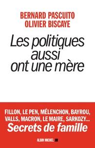 Olivier Biscaye et Bernard Pascuito - Les politiques aussi ont une mère.