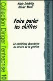 Olivier Blanc et Alain Schärlig - FAIRE PARLER LES CHIFFRES. - La statistique déscriptive au service de la gestion.