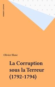 Olivier Blanc - La corruption sous la Terreur - 1792-1794.
