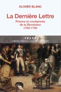 Olivier Blanc - La dernière lettre - Prisons et condamnés de la Révolution (1793-1794).