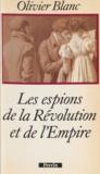 Olivier Blanc - Les espions de la Révolution et de l'Empire.