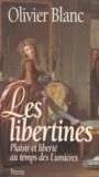 Olivier Blanc - LES LIBERTINES. - Plaisir et liberté au temps des Lumières.