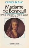 Olivier Blanc et Max Gallo - Madame de Bonneuil - Femme galante et agent secret (1748-1829).
