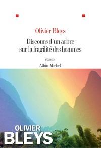 Olivier Bleys - Discours d'un arbre sur la fragilité des hommes.