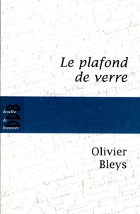 Olivier Bleys - Le plafond de verre.
