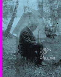 Olivier Bleys et Benjamin Bozonnet - Maison pour un ambulant.