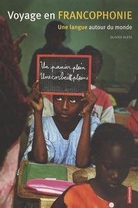 Olivier Bleys - Voyage en Francophonie - Une langue autour du monde.