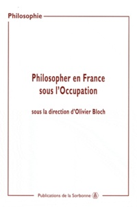 Olivier Bloch - Philosopher en France sous l'occupation - Actes de sjournées d'études organisées à la Sorbonne (2000-2002).