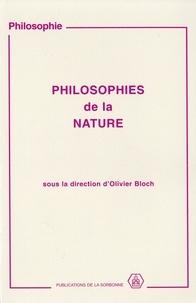 Olivier Bloch - Philosophies de la nature. - Colloque tenu à l'Université de Paris I Panthéon-Sorbonne, les 20 et 27 mars, 27 novembre et 4 décembre 1994.