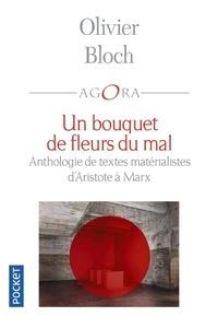 Olivier Bloch - Un bouquet de fleurs du mal - Anthologie du matérialisme d'Aristote à Marx.