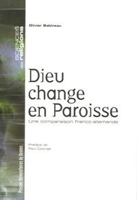 Olivier Bobineau - Dieu change en paroisse - Une comparaison franco-allemande.
